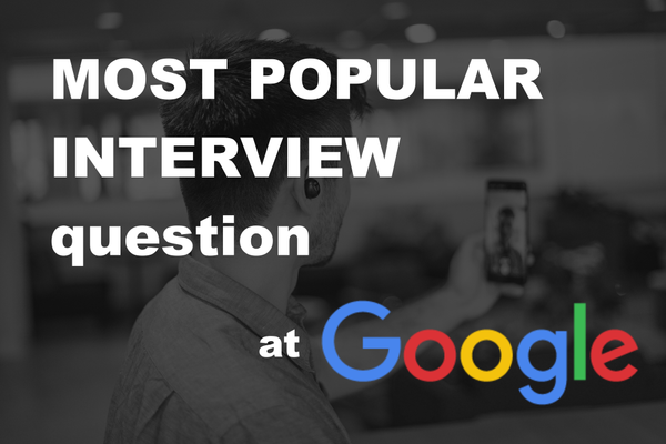Most common phone interview question at google.